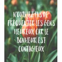 """Carte citation Bonheur: """"N'oubliez pas de fréquenter les gens heureux car le Bonheur est contagieux"""""""