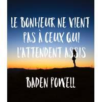"""Carte citation Bonheur:""""Le Bonheur ne vient pas à ceux qui l'attendent assis"""" Baden Powell"""