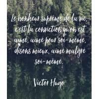 """Carte citation Bonheur: Le bonheur suprême de la vie, c'est la conviction qu'on est aimé, aimé pour soi-même..."""""""